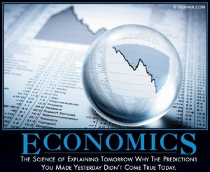 Economics: The science of explaining tomorrow why the predictions you made yesterday didn't come true today.